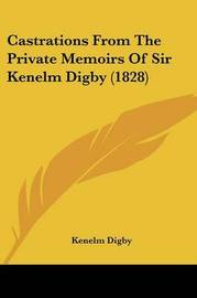 Castrations from the Private Memoirs of Sir Kenelm Digby (1828) by Kenelm Digby, Sir