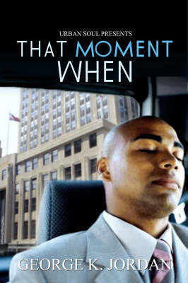 That Moment When by George K. Jordan
