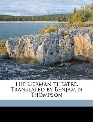 The German Theatre. Translated by Benjamin Thompson Volume 5 by Benjamin Thompson