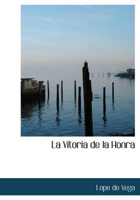 La Vitoria de La Honra by Lope , de Vega image