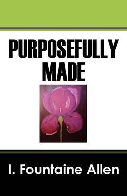 Purposefully Made by I Fountaine Allen