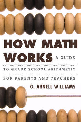 How Math Works by G. Arnell Williams