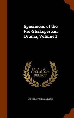 Specimens of the Pre-Shaksperean Drama, Volume 1 by John Matthews Manly image