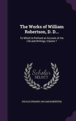 The Works of William Robertson, D. D... by Dugald Stewart image