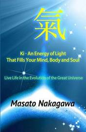 KI an Energy of Light That Fills Your Mind, Body, and Soul by Masato Nakagawa