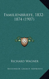 Familienbriefe, 1832-1874 (1907) by Richard Wagner