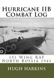 Hurricane IIB Combat Log by Hugh Harkins