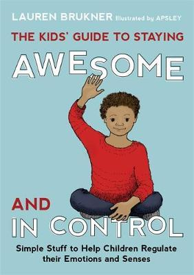 The Kids' Guide to Staying Awesome and In Control by Lauren Brukner image