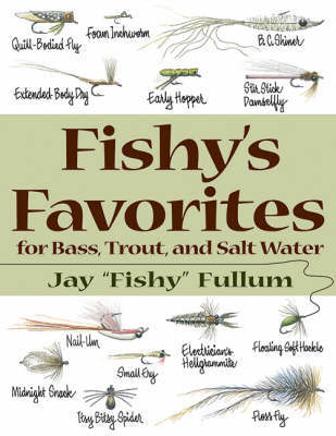 Fishy's Favorites for Bass, Trout and Salt Water by Jay Fullum