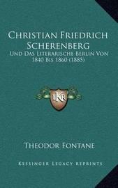Christian Friedrich Scherenberg: Und Das Literarische Berlin Von 1840 Bis 1860 (1885) by Theodor Fontane