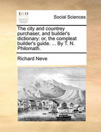 The City and Countrey Purchaser, and Builder's Dictionary by Richard Neve