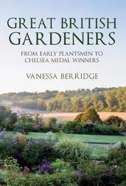 Great British Gardeners by Vanessa Berridge