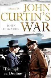 John Curtin's War Volume II: Triumph and Decline by John Edwards image
