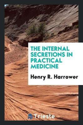 The Internal Secretions in Practical Medicine by Henry R. Harrower