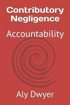 Contributory Negligence by Aly Dwyer