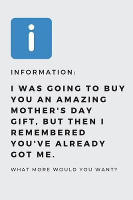 I was going to buy you an amazing mother's day gift, but then i remembered you've already got me. by Hmdusa Publications
