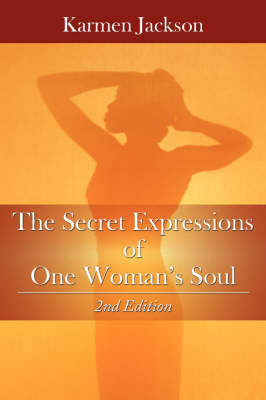 The Secret Expressions of One Woman's Soul: 2nd Edition by Karmen Jackson