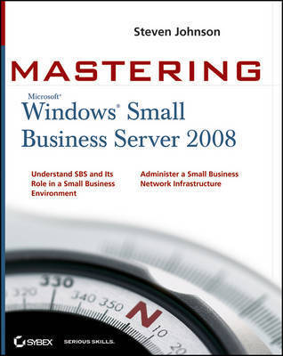 Mastering Microsoft Windows Small Business Server 2008 by Steven D. Johnson
