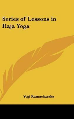 Series of Lessons in Raja Yoga by Yogi Ramacharaka