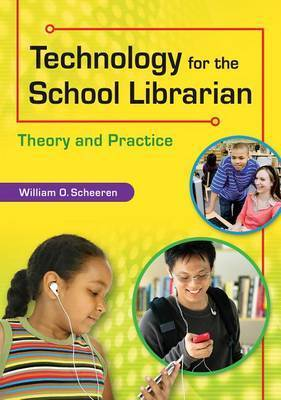 Technology for the School Library: Theory and Practice by William Scheeren