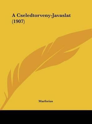A Cseledtorveny-Javaslat (1907) by Marforius
