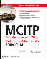 MCITP: Windows Server 2008 Enterprise Administrator Study Guide: (Exam 70-647) by Steven Johnson
