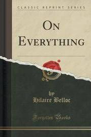 On Everything (Classic Reprint) by Hilaire Belloc