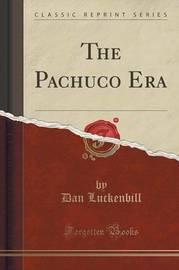 The Pachuco Era (Classic Reprint) by Dan Luckenbill