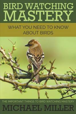 Bird Watching Mastery by Michael Miller