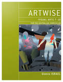 Artwise Visual Arts for the Australian Curriculum Years 7-10 & eBookPLUS by Glenis Israel