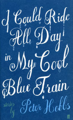 I Could Ride All Day in My Cool Blue Train by Peter Hobbs image