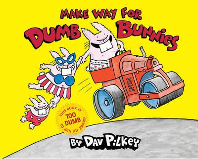 Make Way For Dumb Bunnies by Dav Pilkey