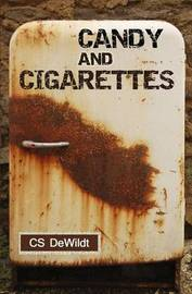 Candy and Cigarettes by C S Dewildt
