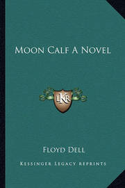 Moon Calf a Novel by Floyd Dell