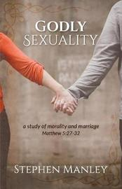 Godly Sexuality by Stephen Manley