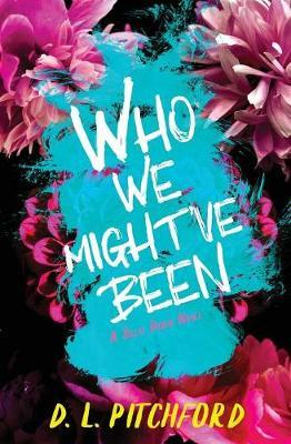 Who We Might've Been by D L Pitchford
