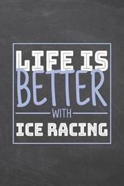 Life is Better with Ice Racing by Ice Racing Notebooks image