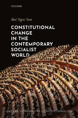 Constitutional Change in the Contemporary Socialist World by Ngoc Son Bui