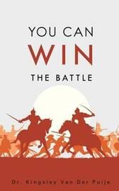 You Can Win the Battle by Dr Kingsley Van Der Puije