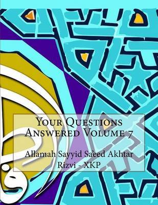 Your Questions Answered Volume 7 by Allamah Sayyid Sa'eed Akhta Rizvi - Xkp
