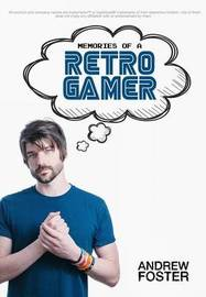 Memories of a Retro Gamer by Andrew Foster