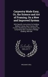 Carpentry Made Easy, Or, the Science and Art of Framing, on a New and Improved System by William E Bell image