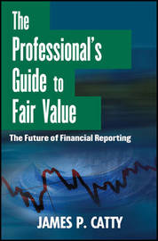 The Professional's Guide to Fair Value by James P. Catty