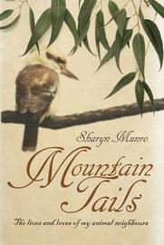 Mountain Tails: the Lives and Loves of My Animal Neighbours by Sharyn (Sharyn Therese) Munro