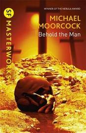 Behold the Man (S.F. Masterworks) by Michael Moorcock image