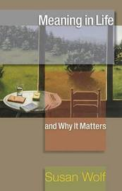Meaning in Life and Why it Matters by Susan Wolf image