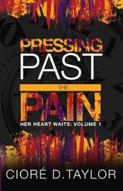 Pressing Past the Pain by Ciore D Taylor