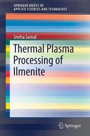 Thermal Plasma Processing of Ilmenite by Sneha Samal