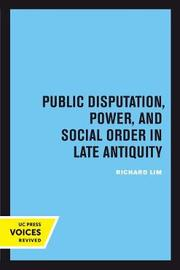 Public Disputation, Power, and Social Order in Late Antiquity by Richard Lim image