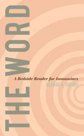 The Word: A Bedside Reader for Insomniacs by George A. Sivore